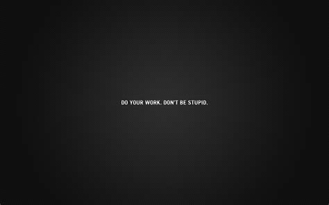 Do Your Work, Don't Be Stupid HD Wallpaper   Background