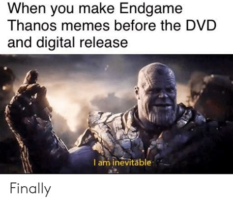 When You Make Endgame Thanos Memes Before the DVD and